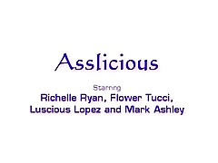 flower tucci, luscious lopez, and richelle ryan are asslicious