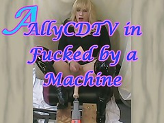 AllyCDTV in Fucked by a Machine